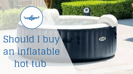 Should I Buy An Inflatable Hot Tub How To Buy A Hot Tub