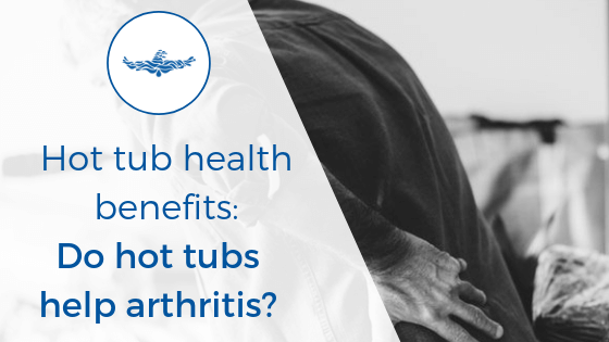 hot tub health benefits: arthritis