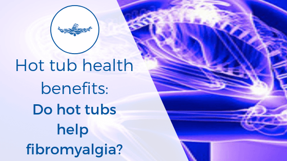 hot tubs and fibromyalgia
