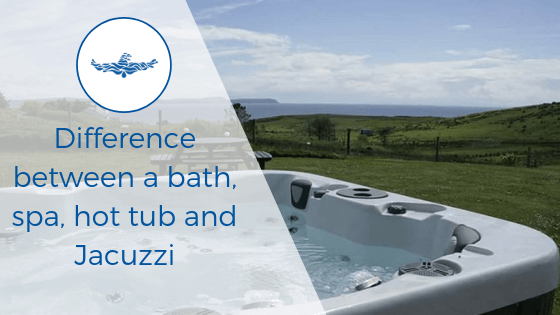 difference between hot tub, spa, Jaccuzzi and bath