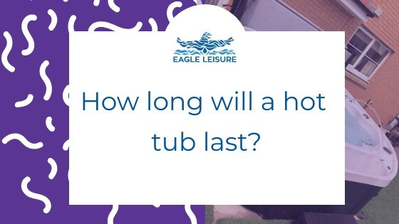 How long does a hot tub last?
